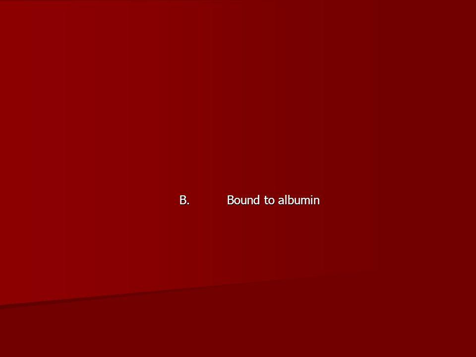 B. Bound to albumin