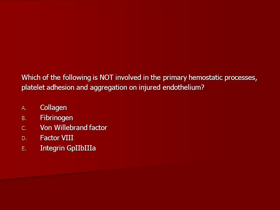 Which of the following is NOT involved in the primary hemostatic processes,