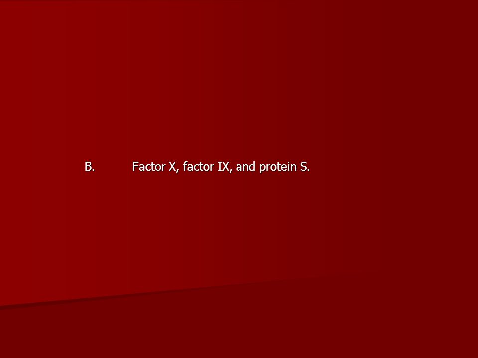 B. Factor X, factor IX, and protein S.