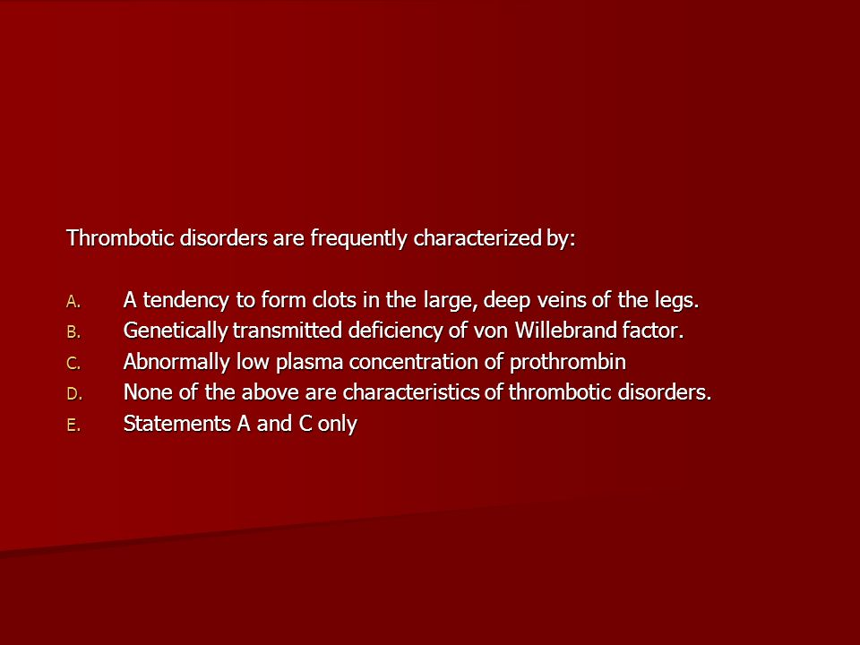 Thrombotic disorders are frequently characterized by: