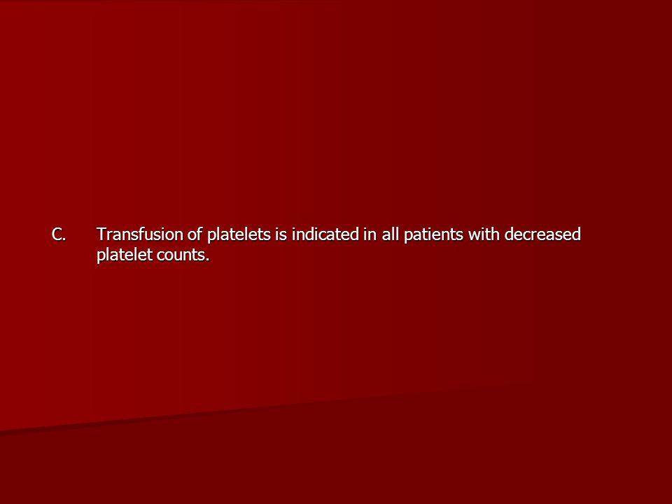 C. Transfusion of platelets is indicated in all patients with decreased platelet counts.