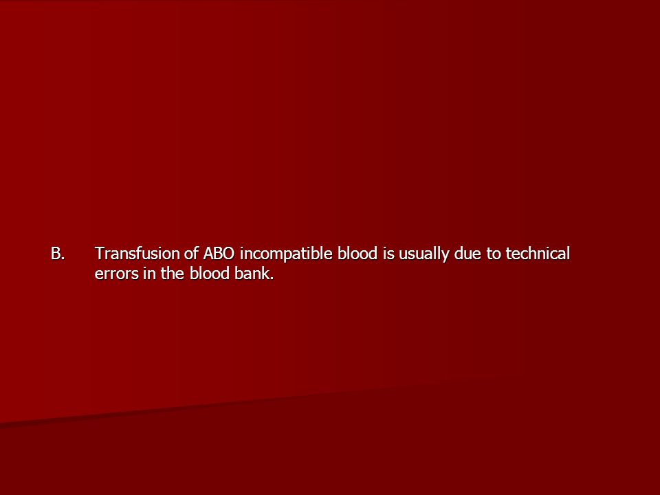 B. Transfusion of ABO incompatible blood is usually due to technical errors in the blood bank.