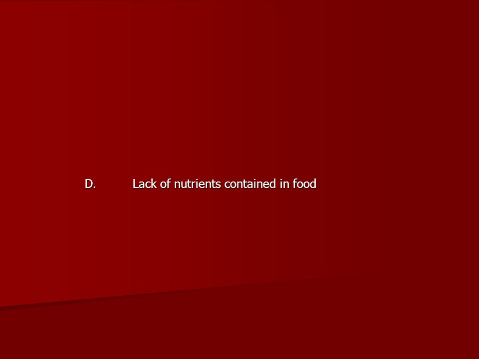 D. Lack of nutrients contained in food