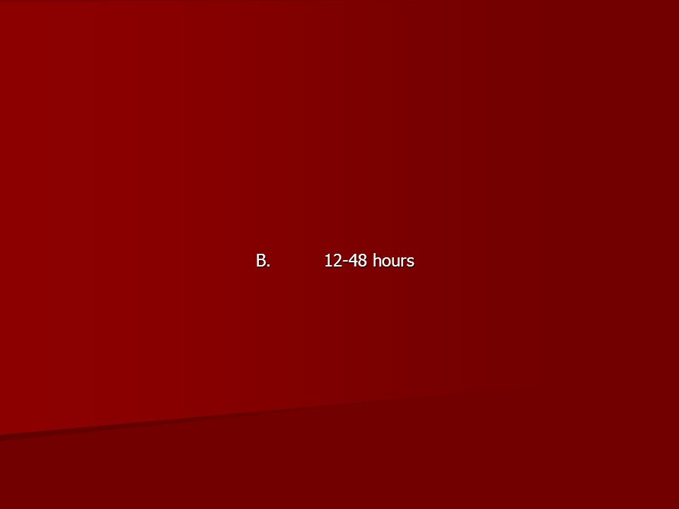 B. 12-48 hours
