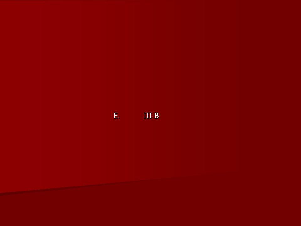 E. III B