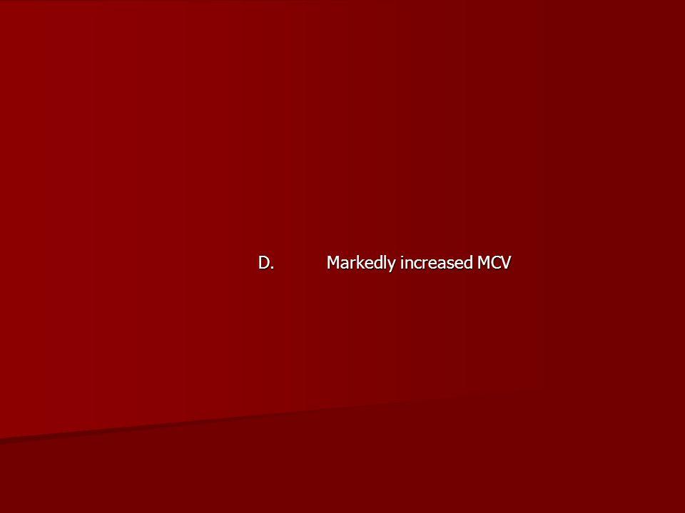 D. Markedly increased MCV