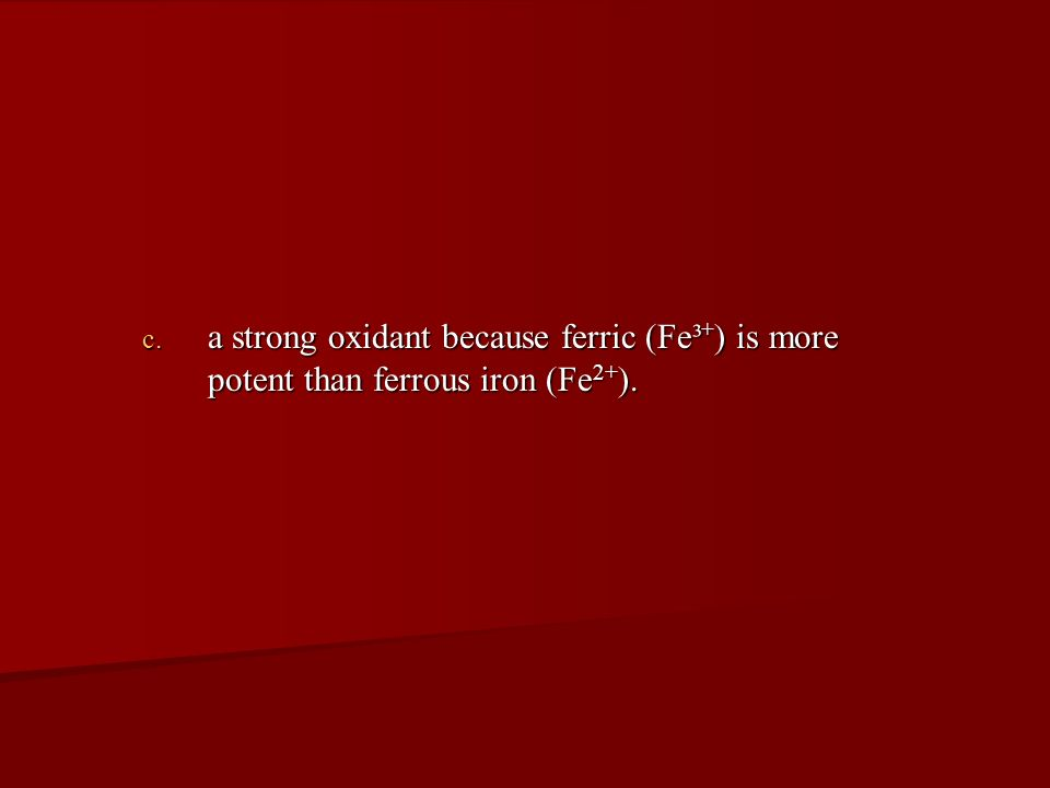 a strong oxidant because ferric (Fe³+) is more potent than ferrous iron (Fe2+).