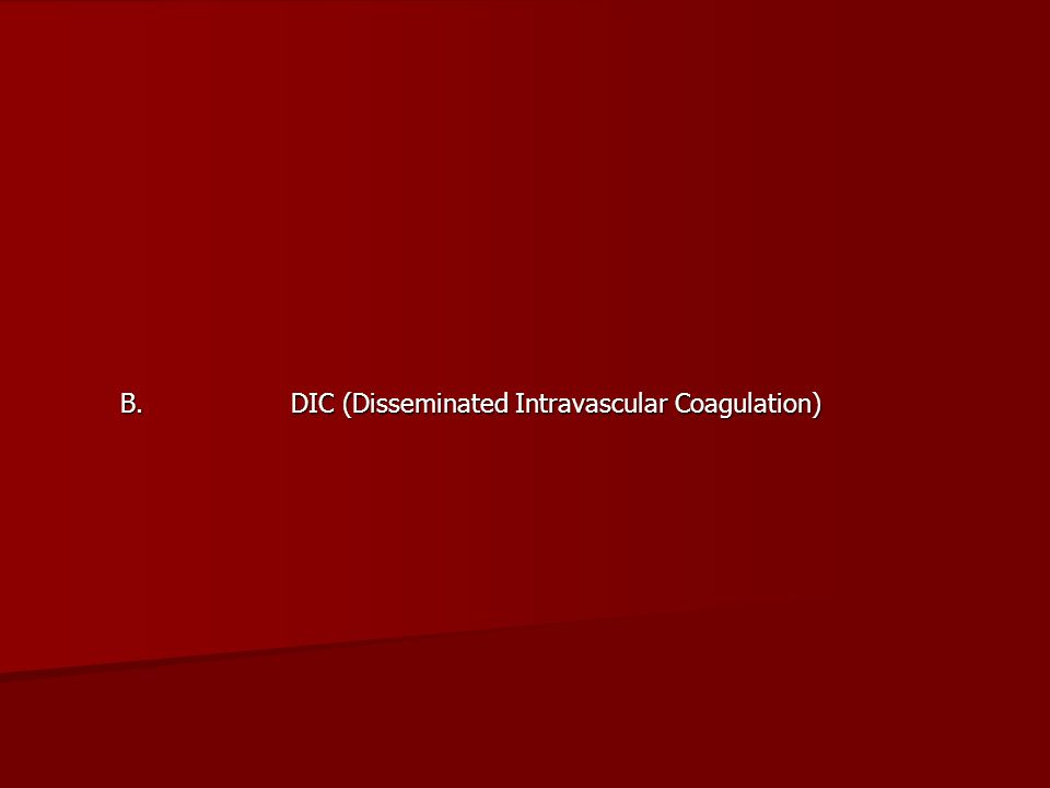 B. DIC (Disseminated Intravascular Coagulation)