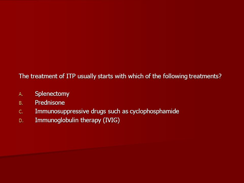 The treatment of ITP usually starts with which of the following treatments