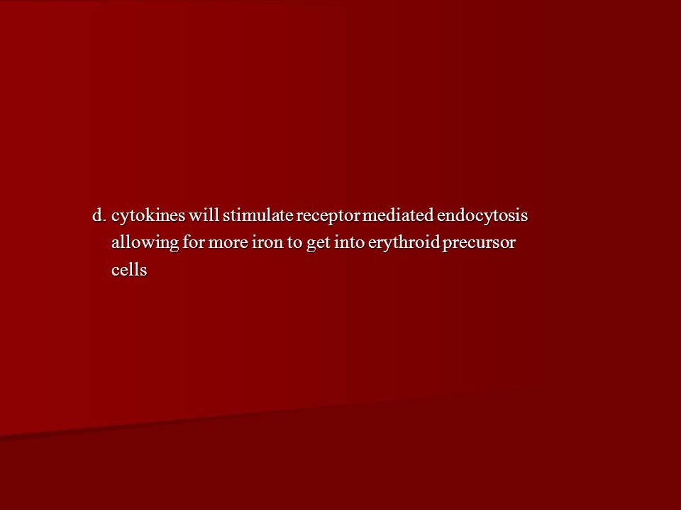 d. cytokines will stimulate receptor mediated endocytosis