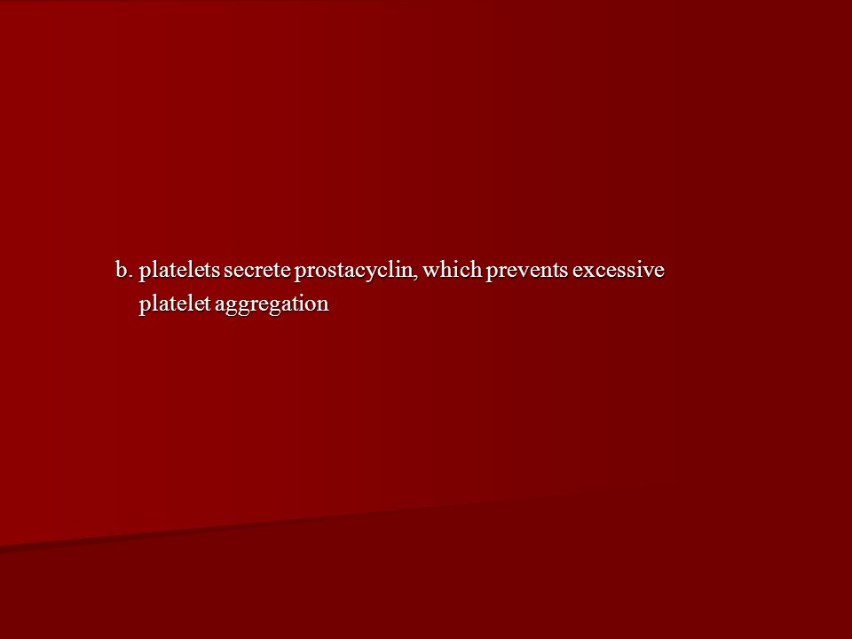 b. platelets secrete prostacyclin, which prevents excessive