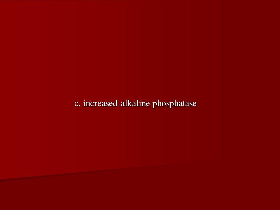 c. increased alkaline phosphatase