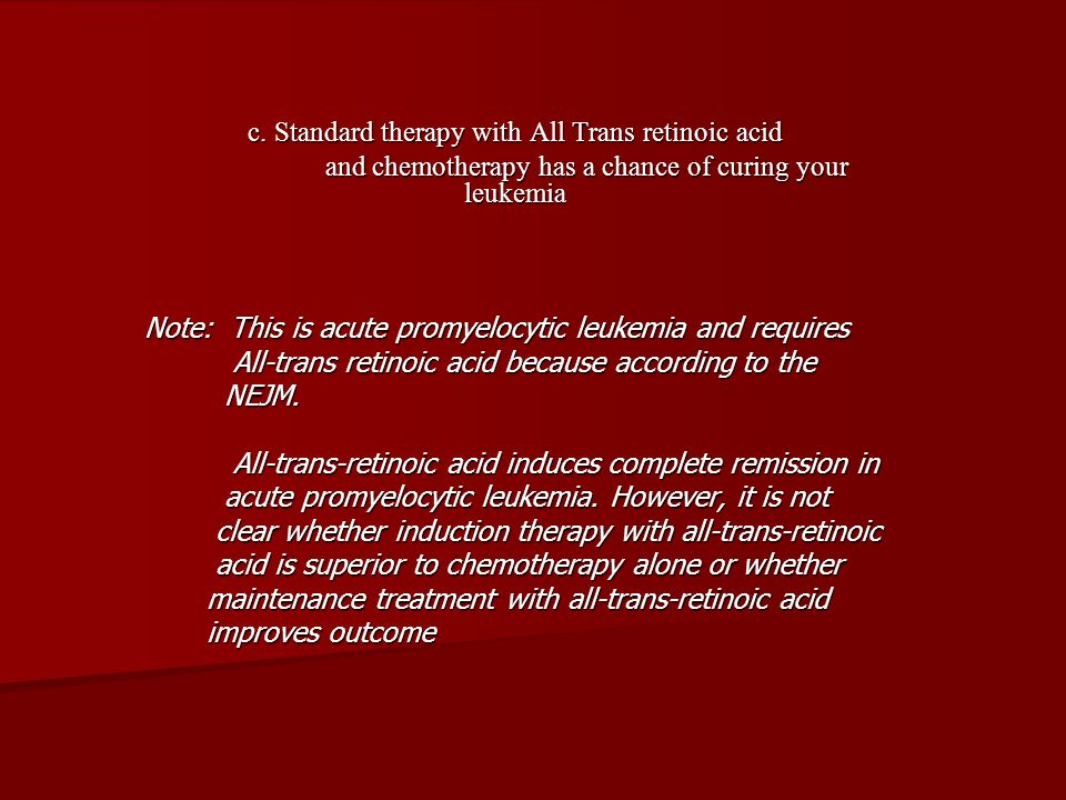 c. Standard therapy with All Trans retinoic acid