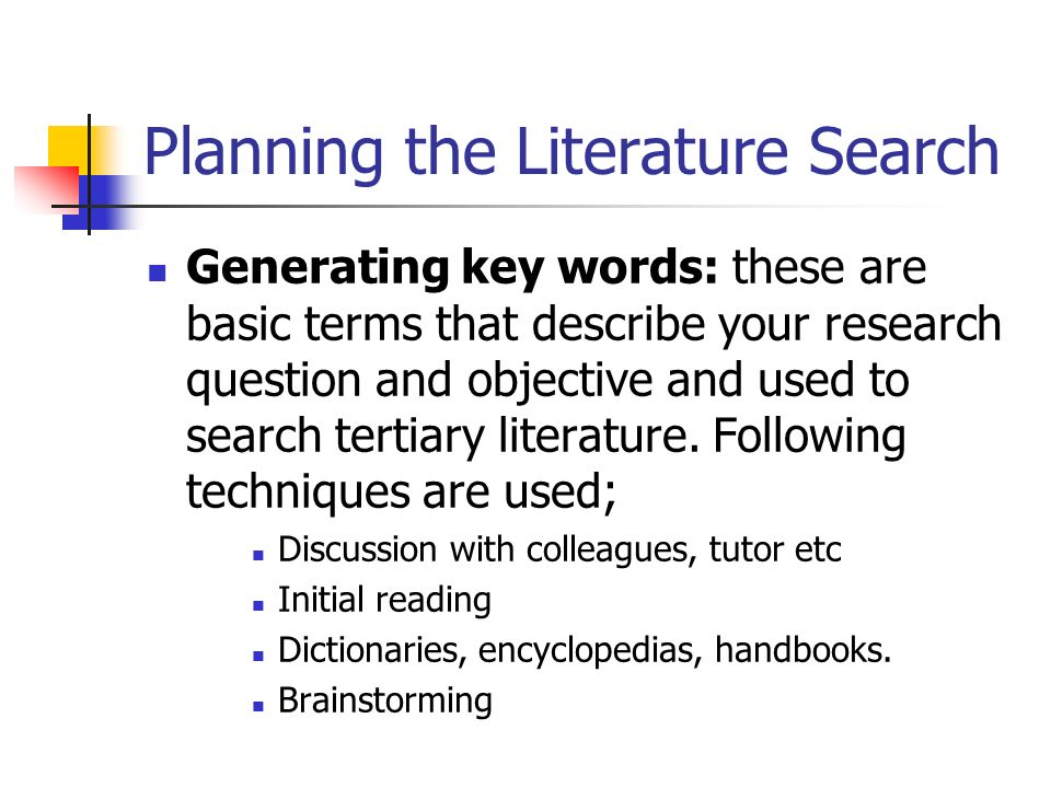tertiary literature sources The person beginning a literature search may take this process in reverse: using tertiary sources for general background.