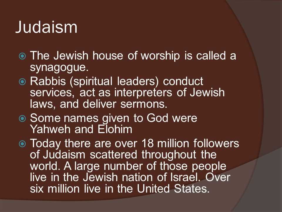 Judaism The Jewish house of worship is called a synagogue.
