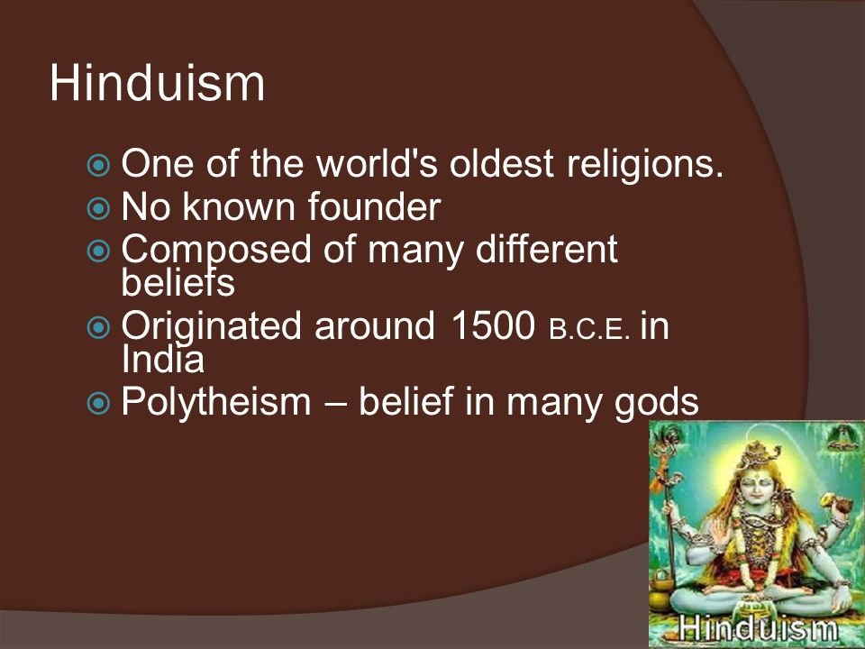 Hinduism One of the world s oldest religions. No known founder