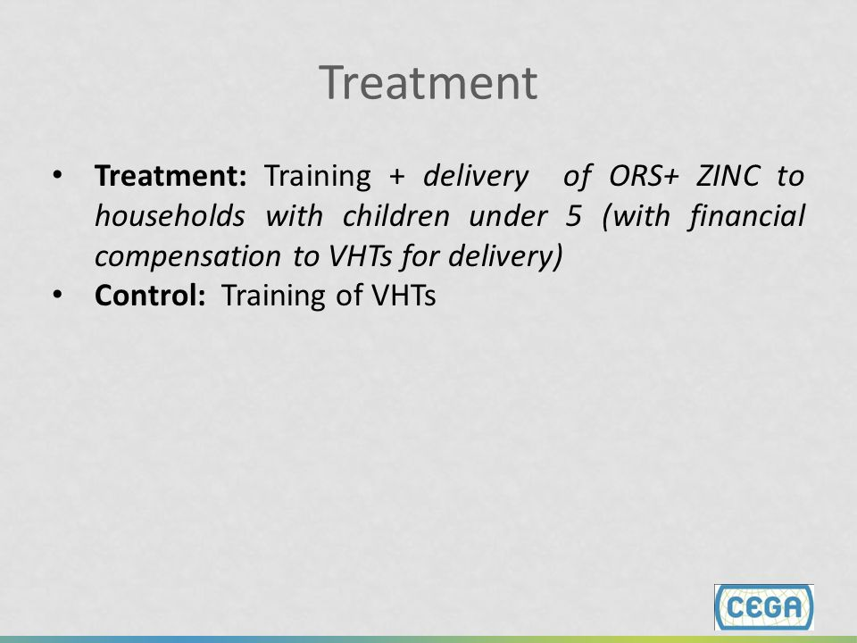 Treatment Treatment: Training + delivery of ORS+ ZINC to households with children under 5 (with financial compensation to VHTs for delivery)
