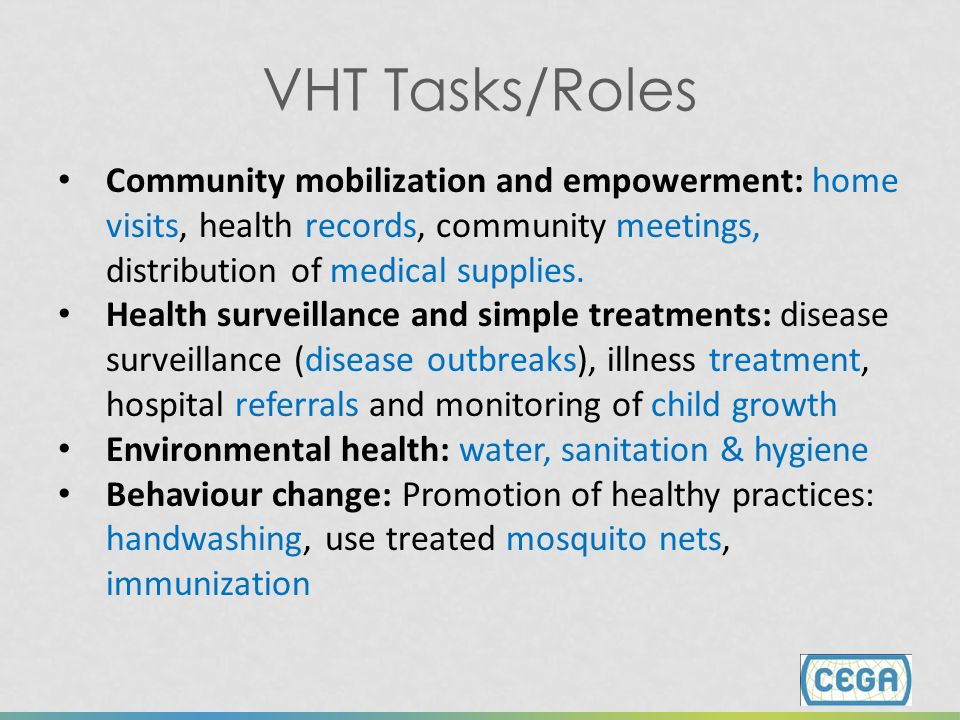 VHT Tasks/Roles Community mobilization and empowerment: home visits, health records, community meetings, distribution of medical supplies.