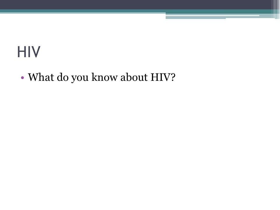 HIV What do you know about HIV