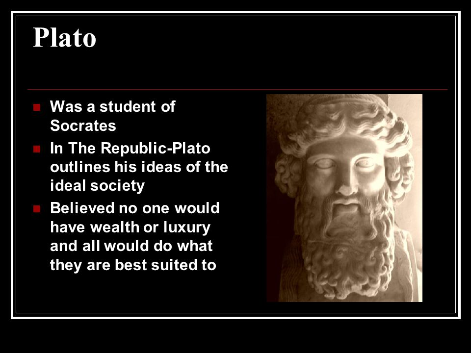 the motive of the ideal city of socrates Plato's ideal city socrates' ideal city is described through plato in his work the republic, some questions pondered through the text could be how is this an ideal city, and is justice in the city relative to that of the human soul.