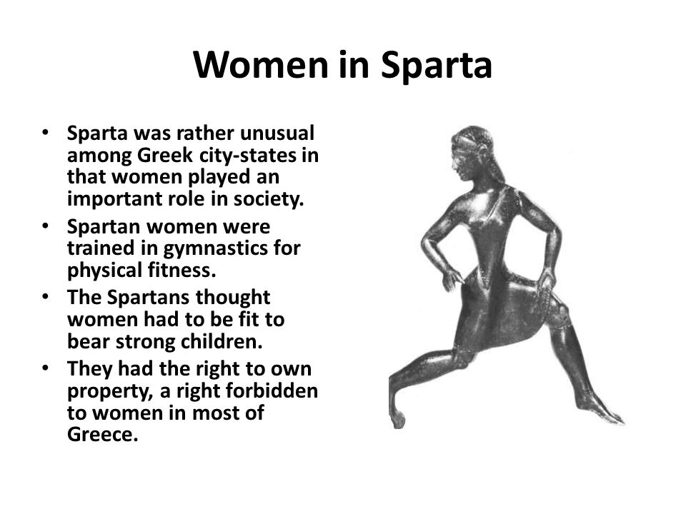 Women in Sparta Sparta was rather unusual among Greek city-states in that women played an important role in society.