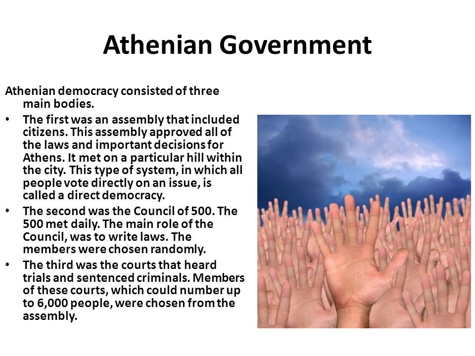 Athenian Government Athenian democracy consisted of three main bodies.