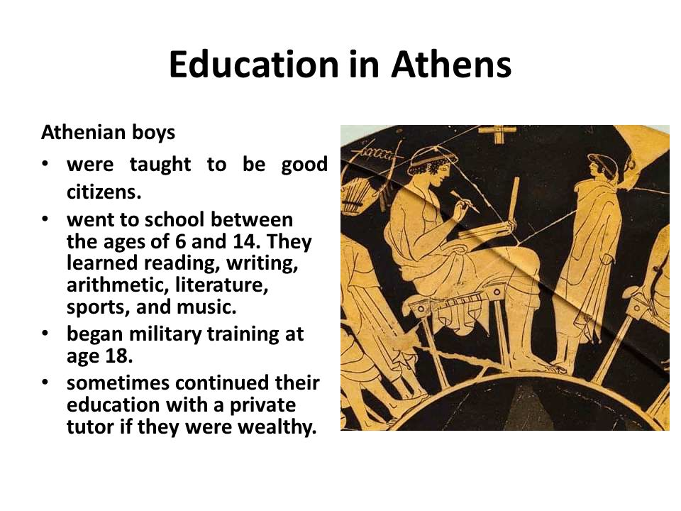 Education in Athens Athenian boys were taught to be good citizens.