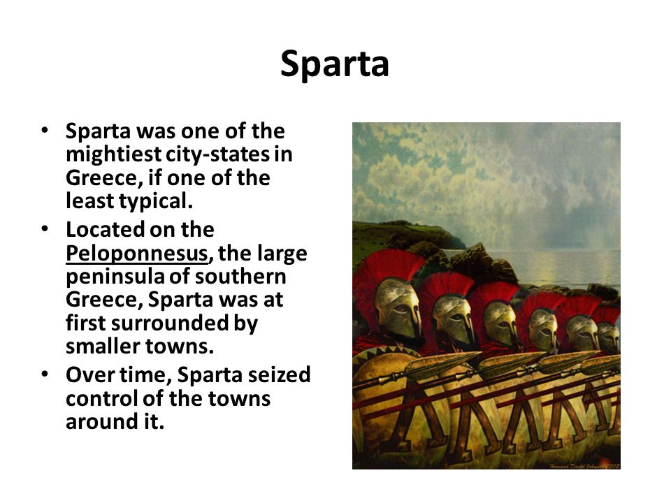Sparta Sparta was one of the mightiest city-states in Greece, if one of the least typical.