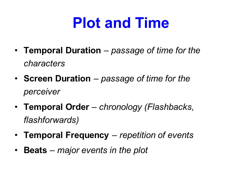 Plot and Time Temporal Duration – passage of time for the characters