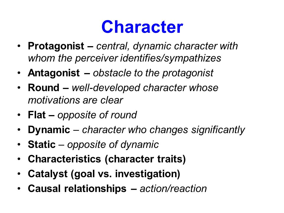 Character Protagonist – central, dynamic character with whom the perceiver identifies/sympathizes. Antagonist – obstacle to the protagonist.