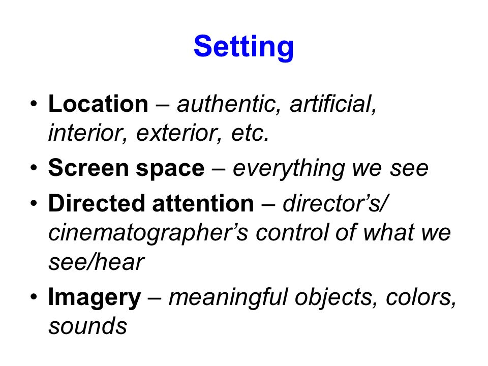 Setting Location – authentic, artificial, interior, exterior, etc.