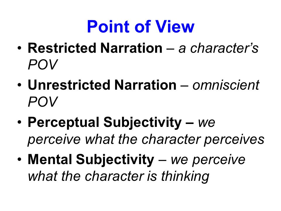 Point of View Restricted Narration – a character's POV