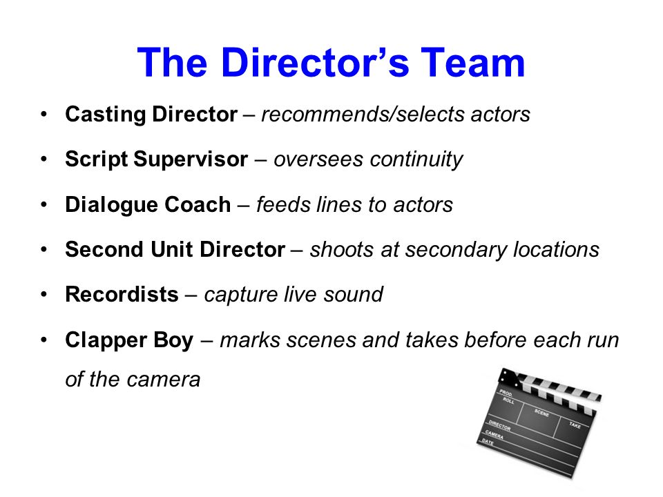 The Director's Team Casting Director – recommends/selects actors