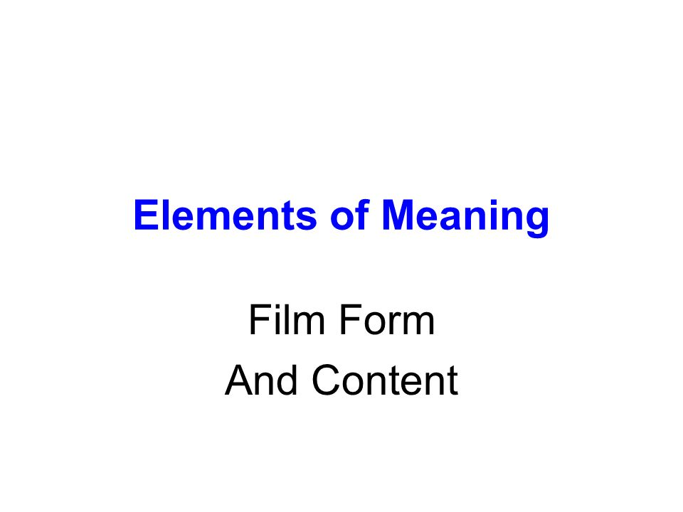 Elements of Meaning Film Form And Content