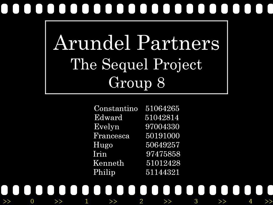 Arundel Partners The Sequel Project Group 8 Constantino 51064265 Edward 51042814 Evelyn 97004330 Francesca 50191000 Hugo 50649257 Irin 97475858 Kenneth 51012428 Philip 51144321