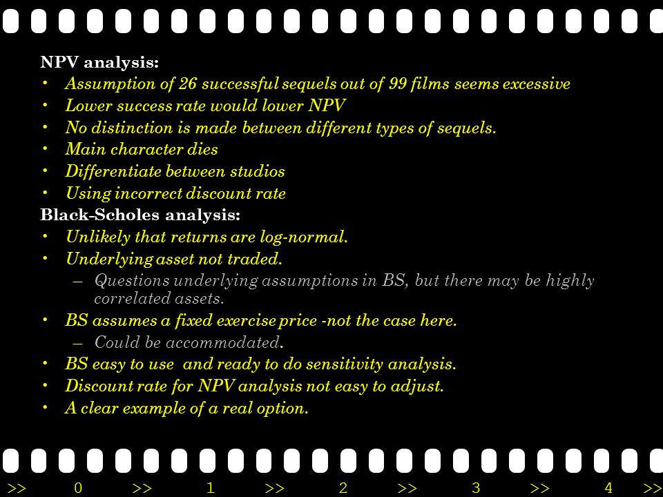 NPV analysis: Assumption of 26 successful sequels out of 99 films seems excessive. Lower success rate would lower NPV.