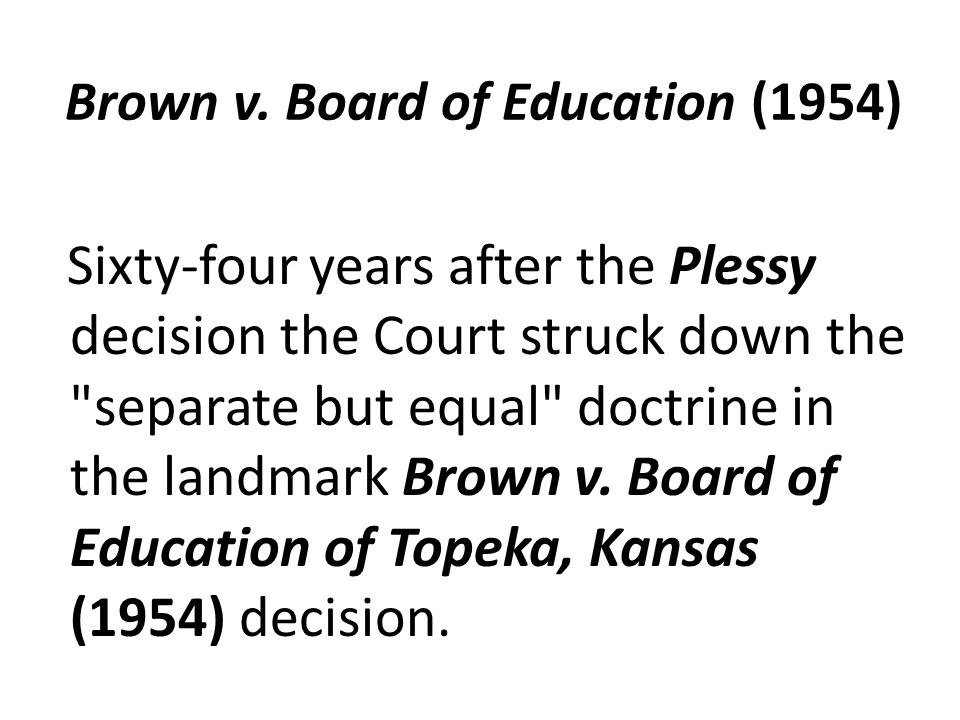 brown v board of education of topeka kansas 1954 Brown v board of education of topeka kansas 1954 september 11, 2013 brown vthe board of education of topeka in 1954 there was a specific supreme court case that caused a lot of controversy in the world: brown v.