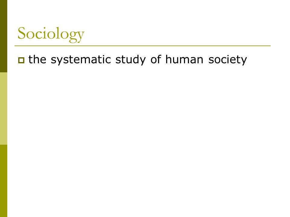 Sociology the systematic study of human society