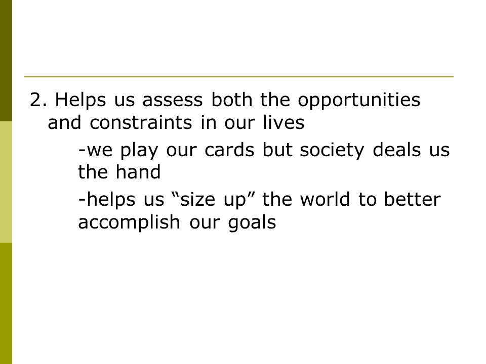 2. Helps us assess both the opportunities and constraints in our lives