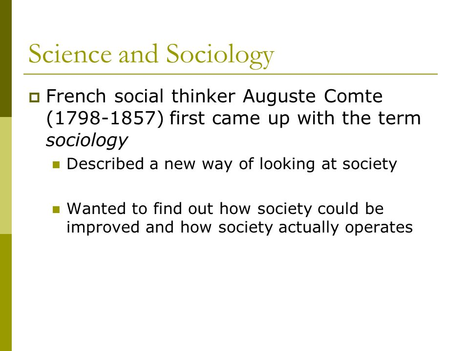 Science and Sociology French social thinker Auguste Comte ( ) first came up with the term sociology.