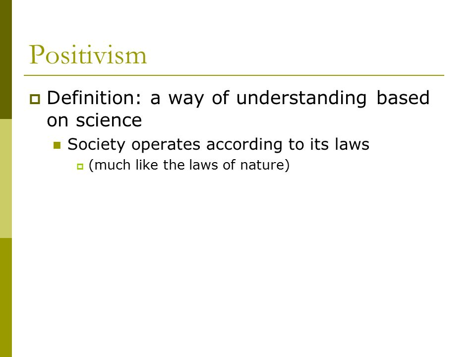 Positivism Definition: a way of understanding based on science