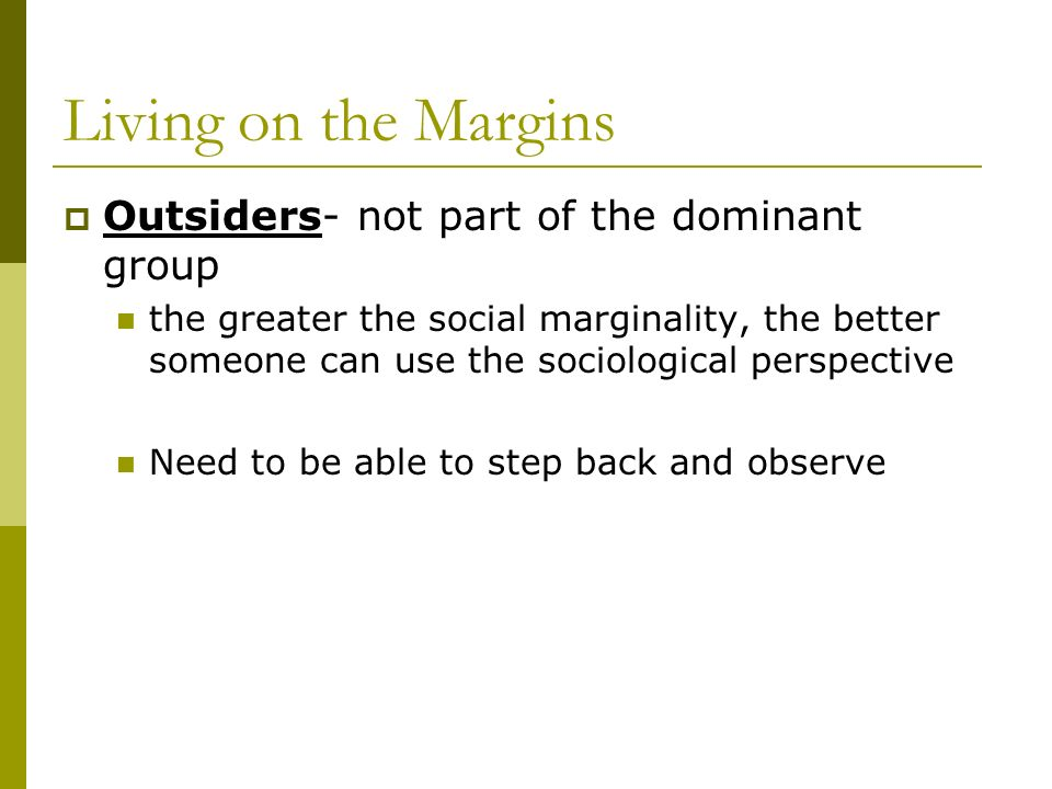 Living on the Margins Outsiders- not part of the dominant group