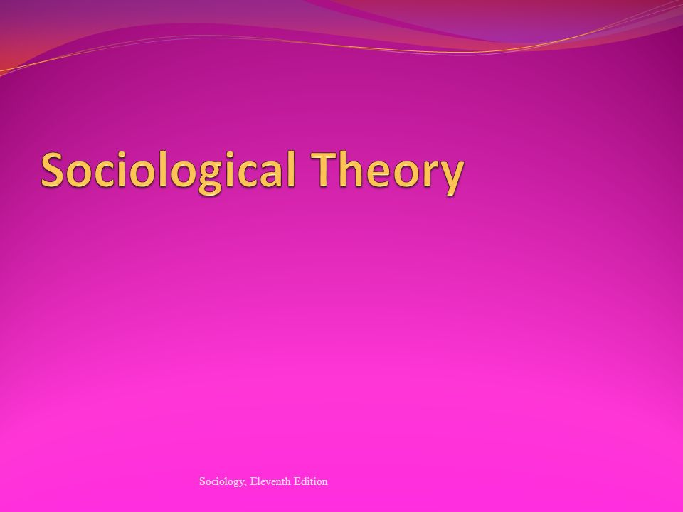 Sociological Theory Sociology, Eleventh Edition