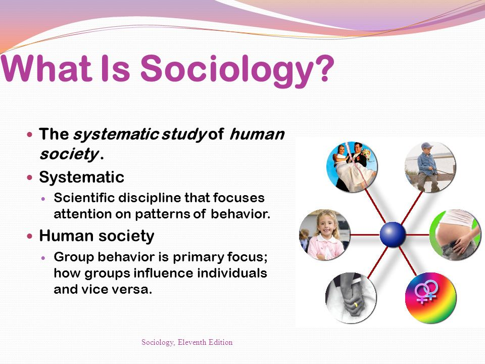 What Is Sociology The systematic study of human society . Systematic