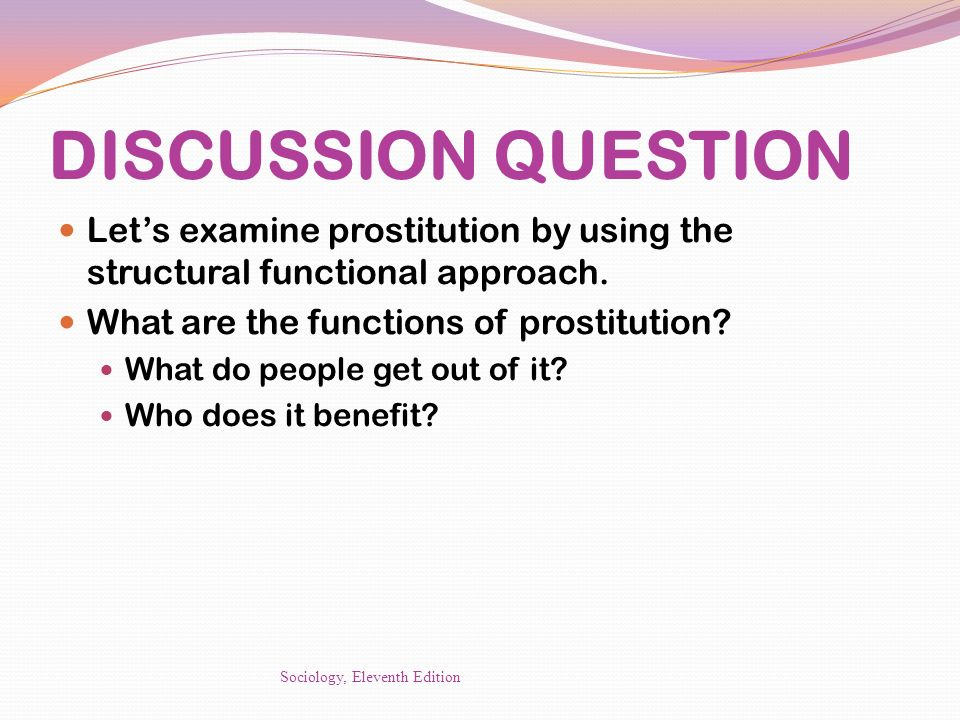 DISCUSSION QUESTION Let's examine prostitution by using the structural functional approach. What are the functions of prostitution