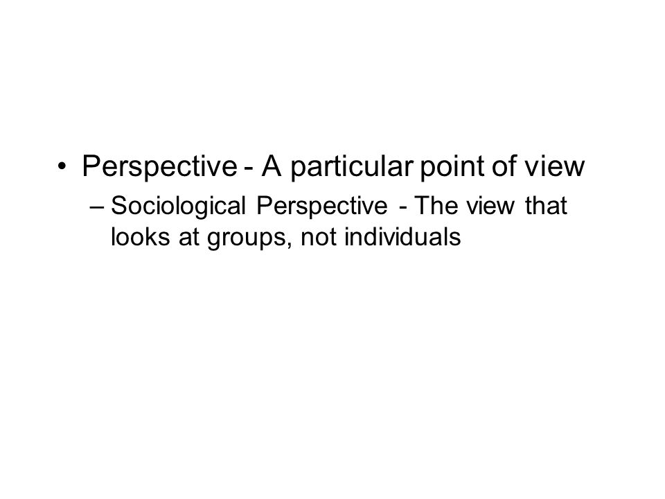 Perspective - A particular point of view
