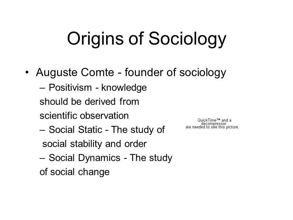 Origins of Sociology Auguste Comte - founder of sociology