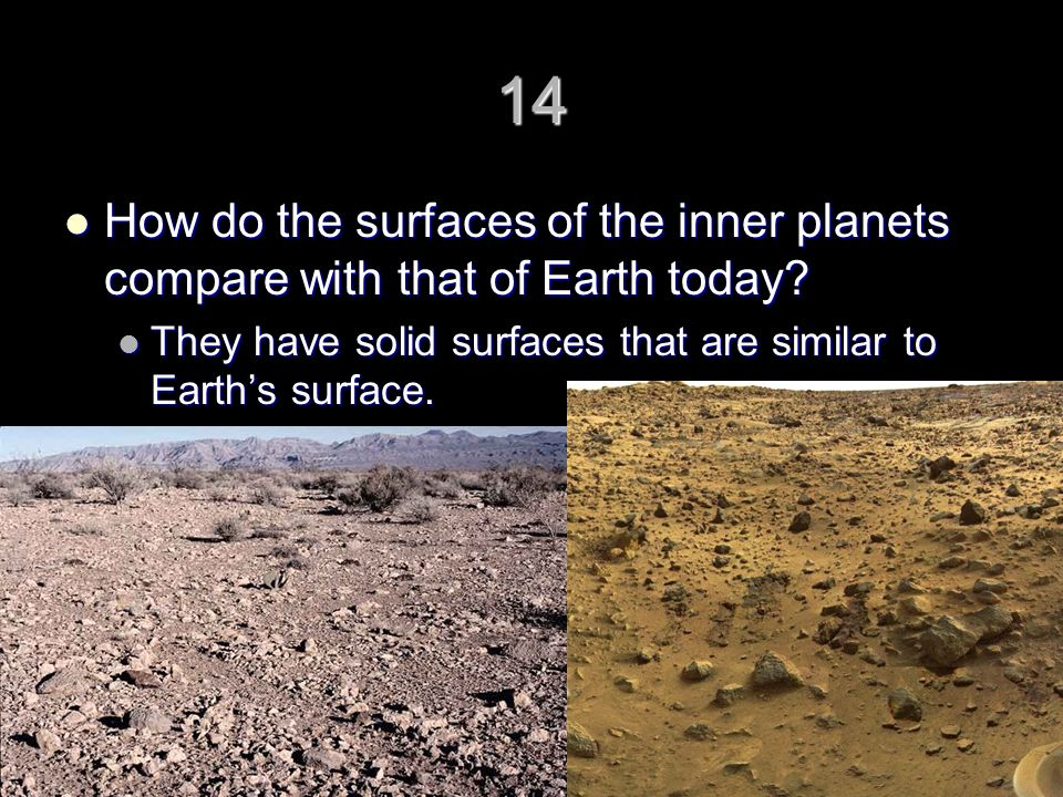 14 How do the surfaces of the inner planets compare with that of Earth today.