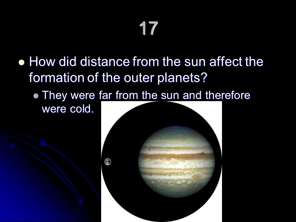 17 How did distance from the sun affect the formation of the outer planets.