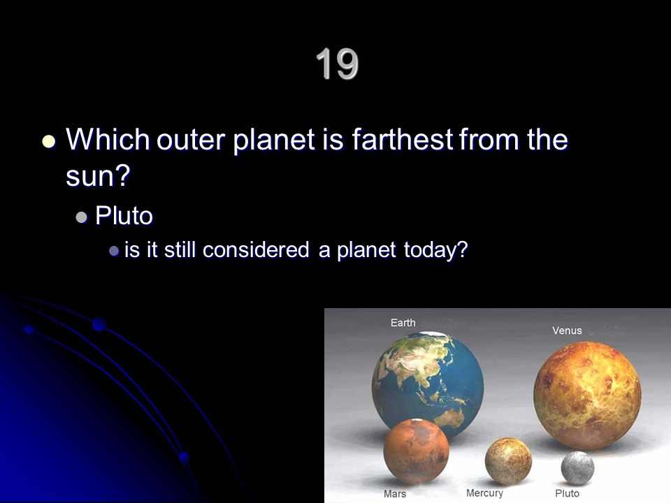 19 Which outer planet is farthest from the sun Pluto